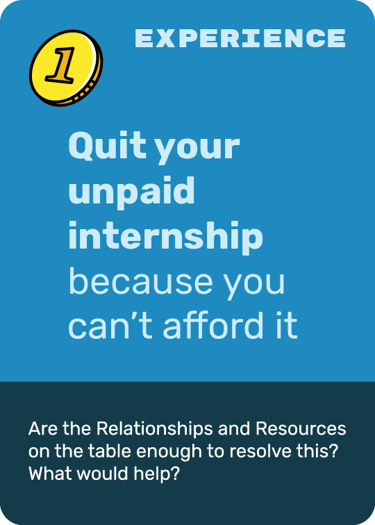 An example of the dark blue experience card. This card reads: Quit you unpaid internship because you can't afford it.